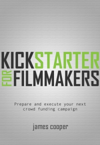 Kickstarter for Filmmakers ebook by James Cooper